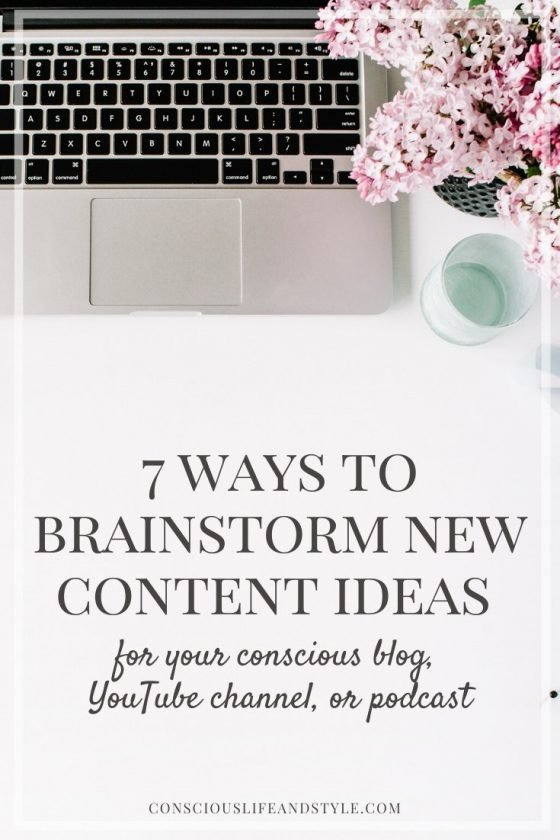 7 Ways to Brainstorm New Content Ideas for Your Conscious Blog, YouTube channel, or podcast