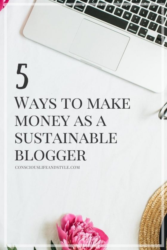 5 Ways to Make Money as a Sustainable Blogger - Conscious Life & Style