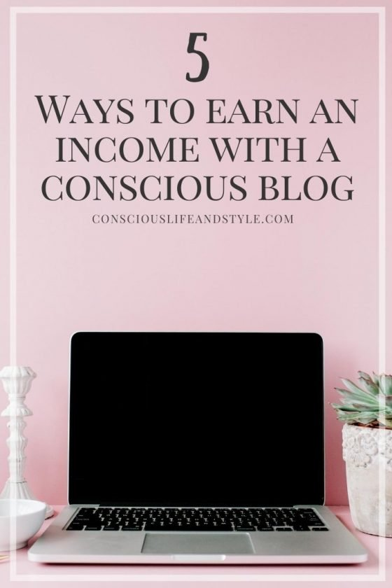 5 Ways to Earn an Income With a Conscious Blog - Conscious Life & Style