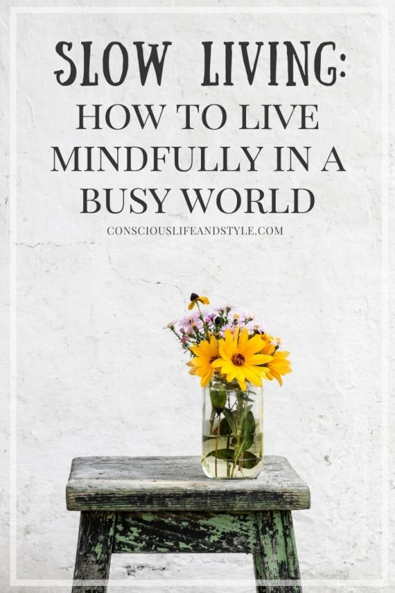 Slow Living: How to Live Mindfully in a Busy World - Conscious Life & Style