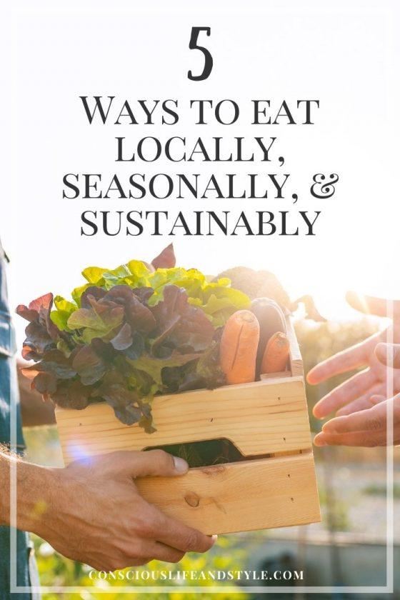 5 Ways to Eat Locally, Seasonally, and Sustainably - Conscious Life & Style