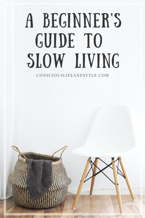 A Beginner's Guide to Slow Living - Conscious Life & Style