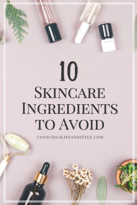 10 Skincare Ingredients to Avoid - Conscious Life and Style