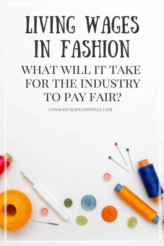 Living Wages in Fashion: What Will it Take for the Industry to Pay Fair? - Conscious Life and Style