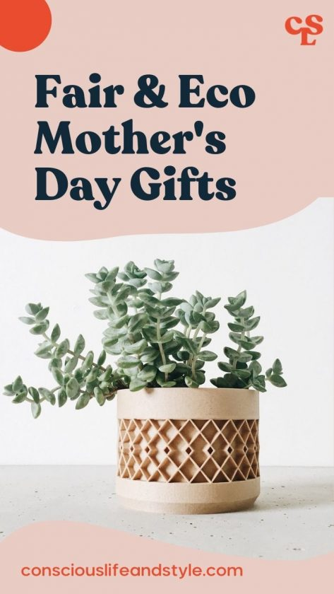 Fair and Eco Mother's Day Gifts - Conscious Life and Style